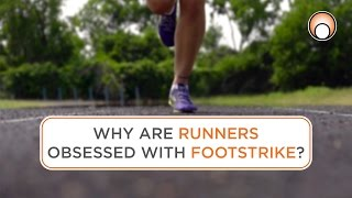 Why are Runners Obsessed with Footstrike?