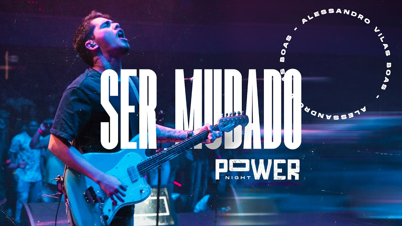 Ser Mudado - Ministração | POWER NIGHT - Alessandro Vilas Boas