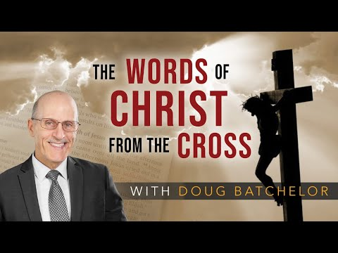 """The Words of Christ from the Cross"" with Doug Batchelor"