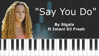 "Sigala - ""Say You Do"" ft Imani & Dj Fresh Piano Tutorial - Chords - How To Play - Cover"