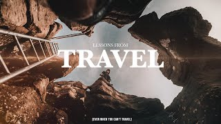 What can travel teach you? (Even when you can't travel)