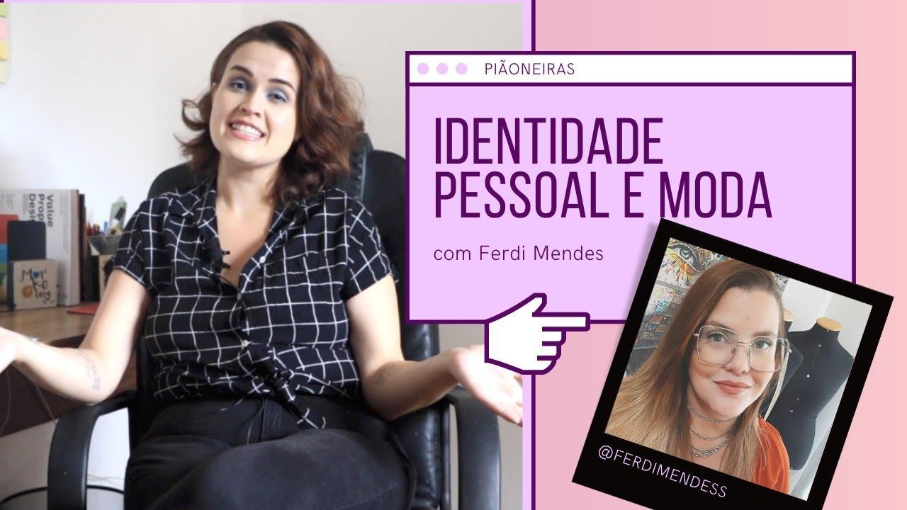 Identidade Pessoal e Moda com Ferdi Mendes