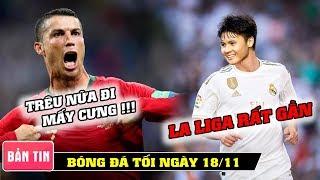 TIN TỐI 18/11 | Bị trêu tức, Ronaldo khiến CĐV câm lặng | Quang Hải được mời sang La Liga