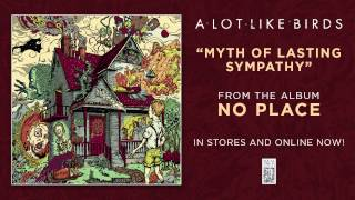 "A Lot Like Birds ""Myth of Lasting Sympathy"""