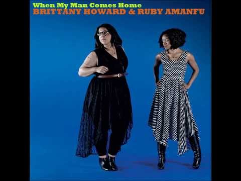 Brittany Howard & Ruby Amanfu When My Man Comes Home