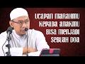 Ucapan Marahmu Kepada Anakmu Bisa Jadi Sebuah Do'a - Ustadz Muhammad Ali Abu Ibrahim