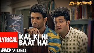 Lyrical: Kal Ki Hi Baat Hai | CHHICHHORE | Sushant, Shraddha | KK, Pritam, Amitabh Bhattacharya