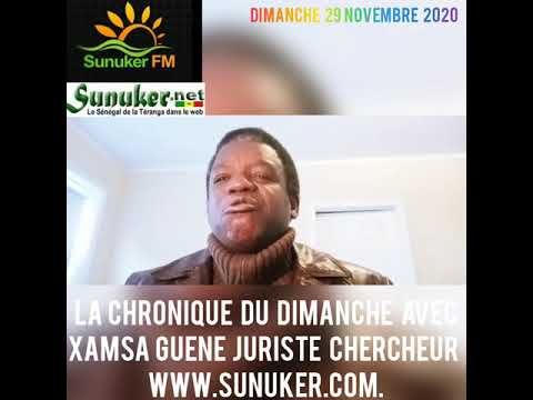 Sunuker Fm présente La Chronique du Dimanche 29 Novembre 2020 avec XAMSA GUENE Juriste Chercheur