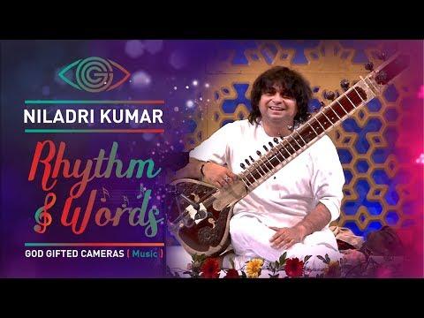 | Niladri Kumar | | Sitar | | Rhythm & Words | | God Gifted Cameras |