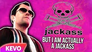 Jackass but I am actually a jackass