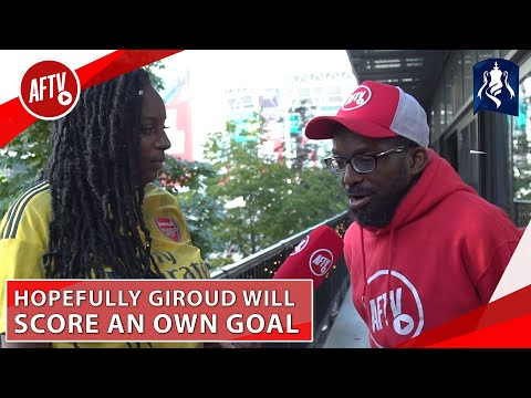 Hopefully Giroud Will Score An Own Goal (TY) | Arsenal vs Chelsea FA Cup Final Preview