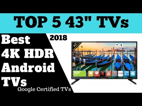 Which Are The  Best Budget 43 Inches Android 4K HDR TVs 2019?