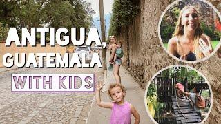 ANTIGUA GUATEMALA | Family Vacation | TRAVEL WITH KIDS