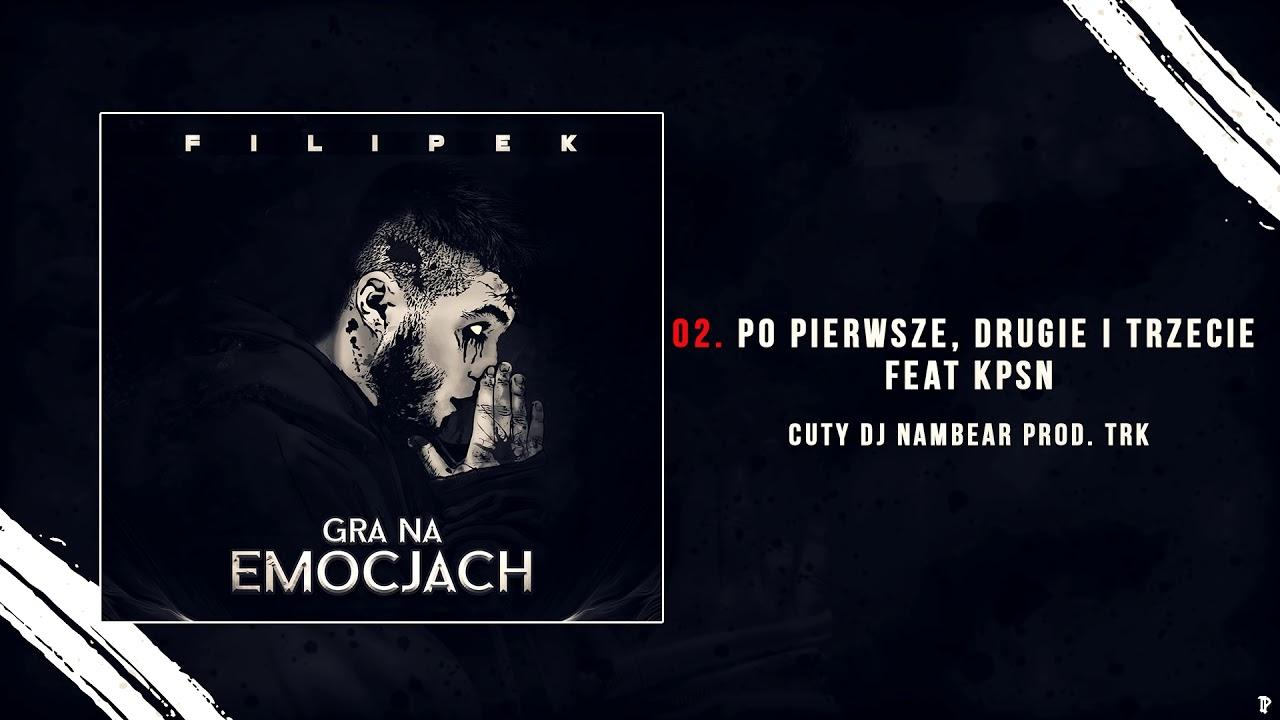 Filipek ft. KPSN – Po pierwsze, drugie i trzecie (prod. TRK, cuty DJ Nambear)