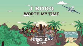 J BOOG - WORTH MY TIME [JUGGLERZ CITY ALBUM 2016]