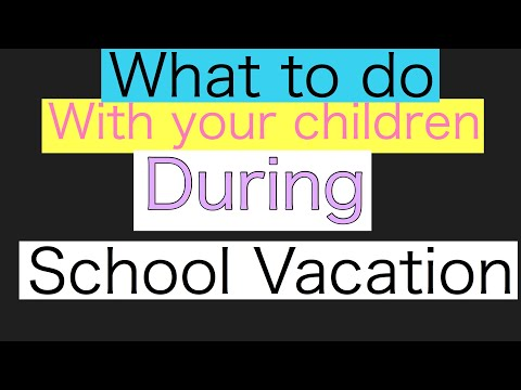 What to Do with your children During school Vacations
