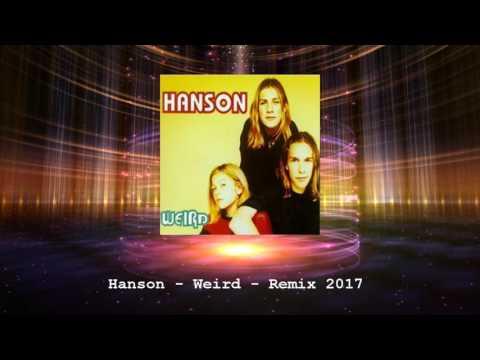 Hanson - Weird - Remix 2017