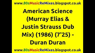 American Science (Murray Elias & Justin Strauss Dub Mix) - Duran Duran