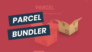 Getting Started With Parcel.js - A Web Application Bundler