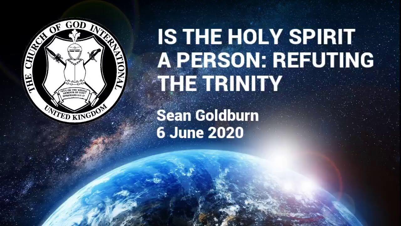 CGI UK - 6 June 2020 - Is the Holy Spirit a Person: Refuting the Trinity - Sean Goldburn