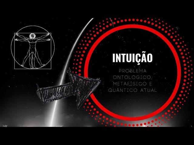Intuição: Problema Ontológico, Metafísico e Quântico atual