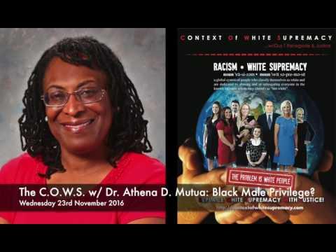The C.O.W.S  w: Dr.  Athena D  Mutua: Black Male Privilege?