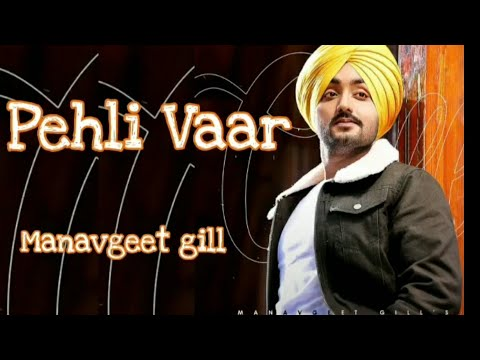 Pahli Vaar C...By ManavGeet Gill Full video Song 2019