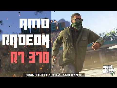 GTA 5 / V : AMD R7 370 (1080P/Very High)