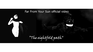 Watch Far From Your Sun The Eightfold Path video
