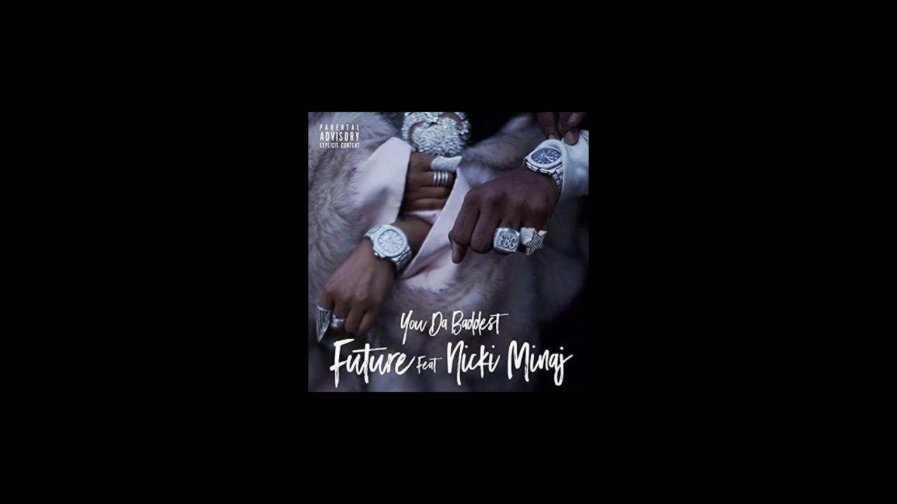 Download Future - You Da Baddest ft. Nicki Minaj (OFFICIAL AUDIO)