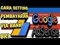 Cara Setting Pembayaran Google Adsense Via Bank BRI