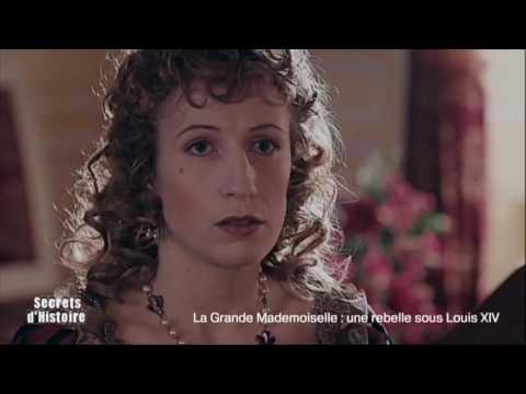 Secrets d'Histoire -La Grande Mademoiselle, une rebelle sous Louis XIV (sommaire)