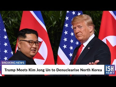 Trump Meets Kim Jong Un to Denuclearise North Korea