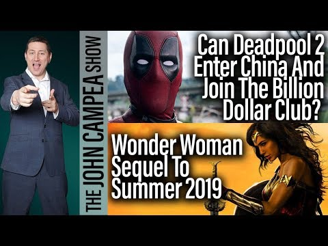 Can Deadpool 2 Get Into China And Billion Dollar Club - The John Campea Show