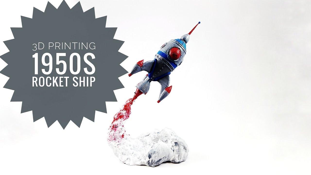 3D Printing 1950s Rocket Ship