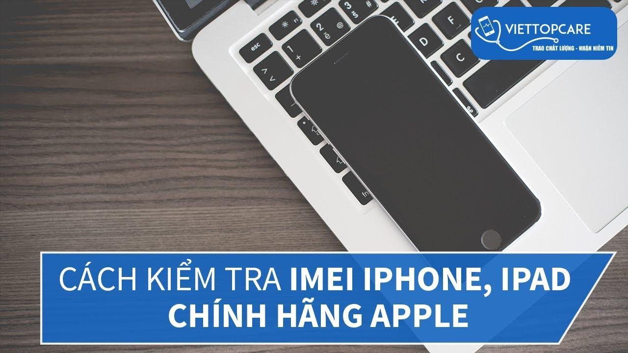 Cách kiểm tra imei iPhone iPad chính hãng Apple