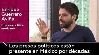 """Enrique Guerrero Aviña: """"El tema de los presos políticos está presente en México por décadas"""""""