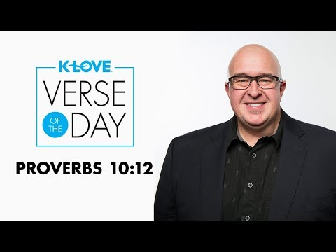 K-LOVE's Verse of the Day: Proverbs 10:12