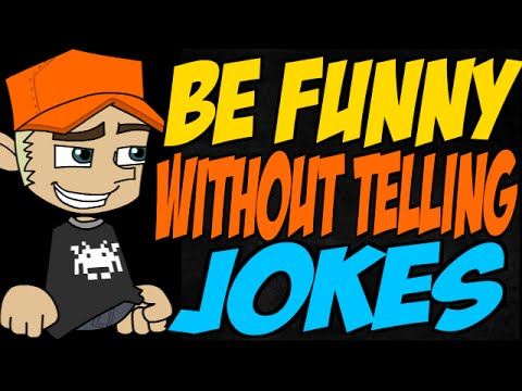 How to Be Funny Without Telling Jokes