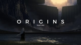 Origins | A Trap Music Mix