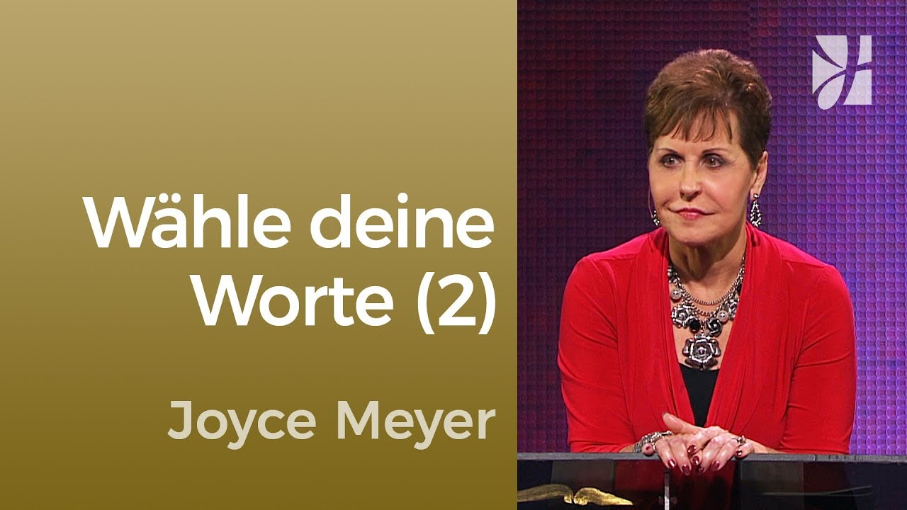 Wie wählst du deine Worte? (2) – Joyce Meyer – Gedanken und Worte ...
