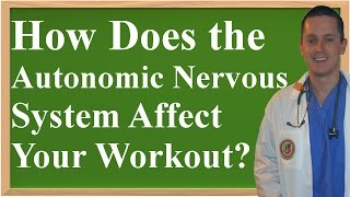 How Does the Autonomic Nervous System Affect Your Workout? (Rest & Digest Vs Fight or Flight)
