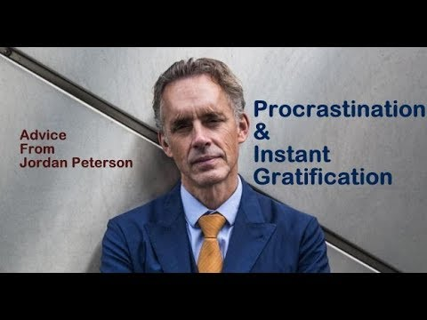 Jordan Peterson || Procrastination & Instant Gratification - Thoughts and Advice