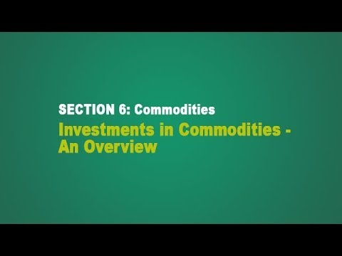 Investments in Commodities - An Overview