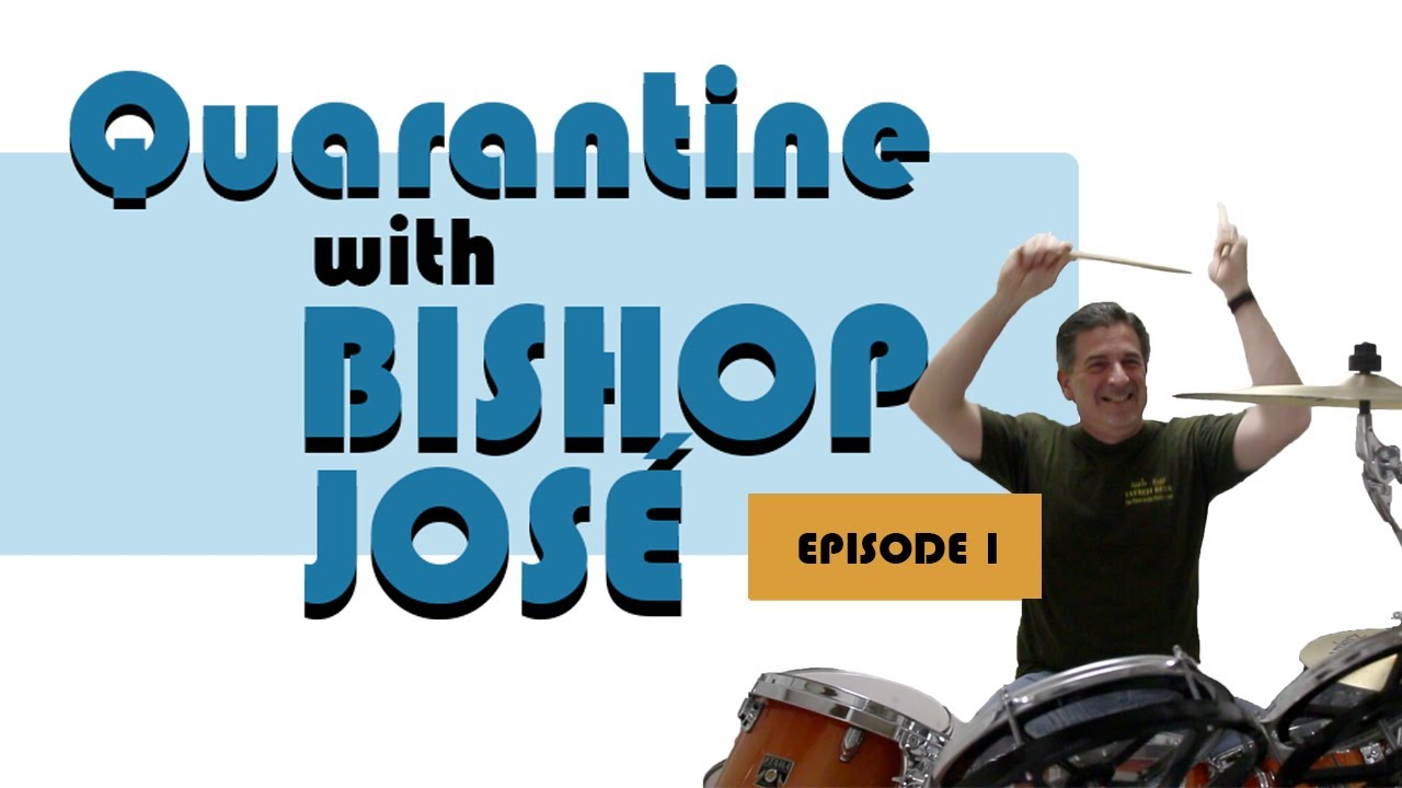 Quarantine With Bishop José, Episode 1
