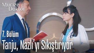 Tanju, Nazlı'yı sıkıştırıyor - Mucize Doktor 7. Bölüm