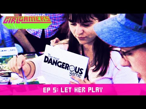 Girl Gamers Episode 5: Let Her Play