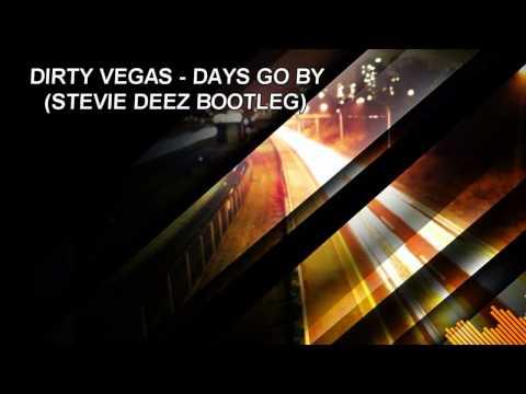 Dirty Vegas - Days Go By (Stevie Deez Bootleg/Remix)
