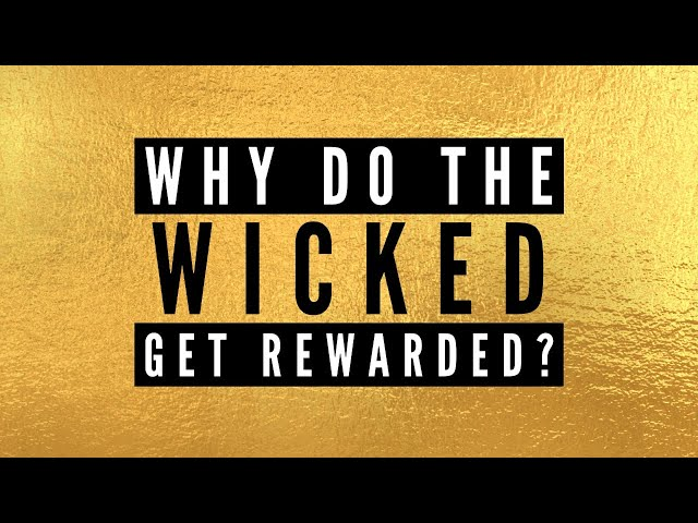 Why Do The Wicked Get Rewarded?