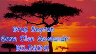 Grup Seyran - Sana Olan Sevdamdandir Bilesin ((-!!.***Pazarcikk***.!!-))
